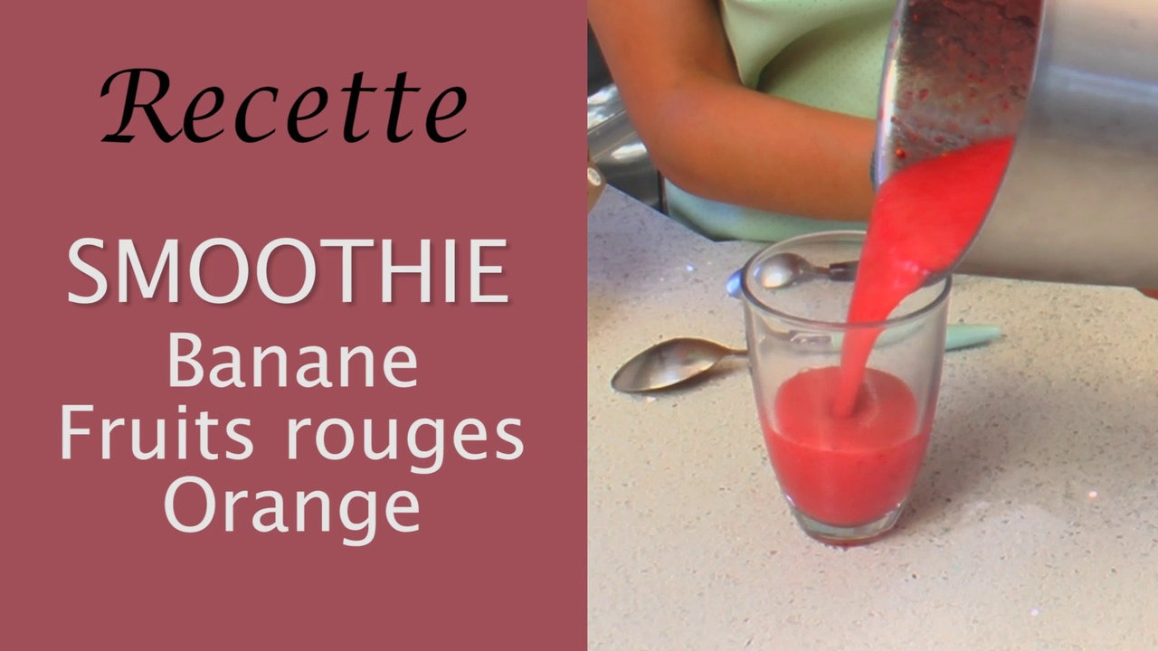 Recette Smoothie : Banane/Fruits rouges/Orange